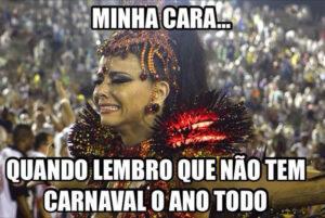 Quando lembro que não tem carnaval o ano todo